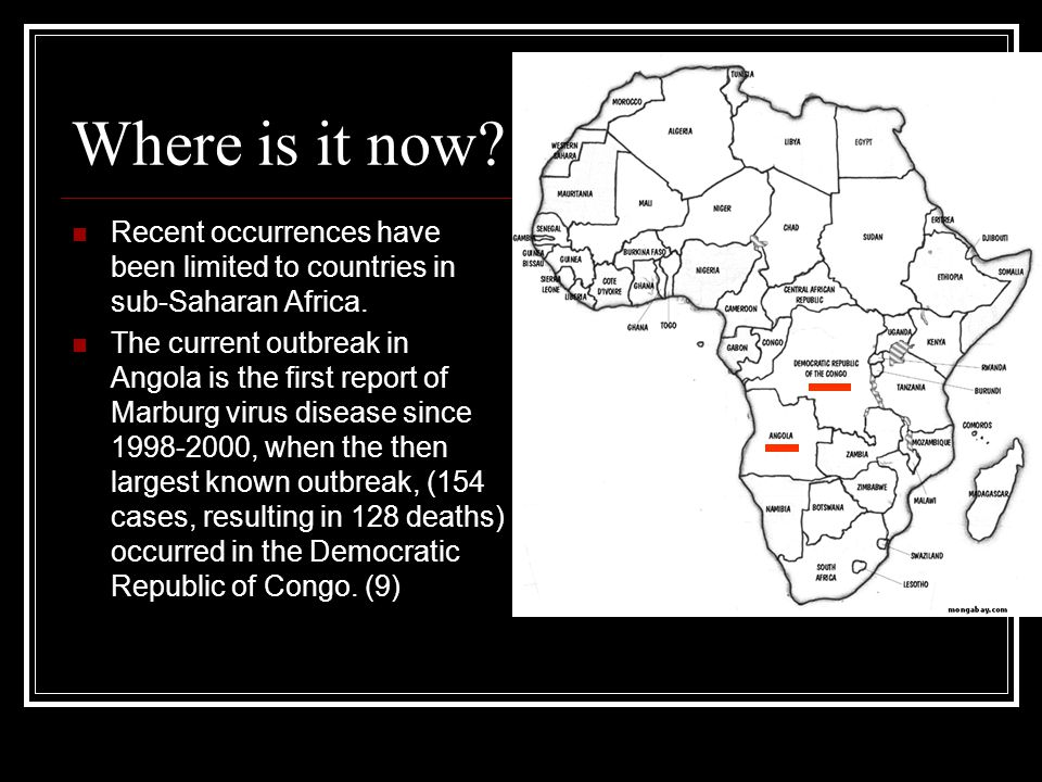 Where is it now? Recent occurrences have been limited to countries in sub-Saharan Africa. The current outbreak in Angola is the first report of Marbur