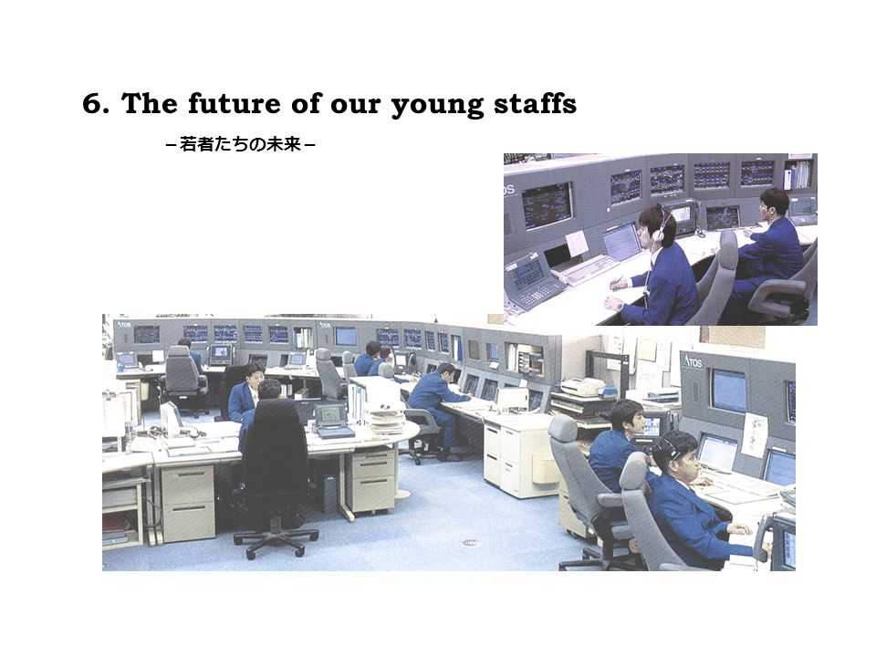 6. The future of our young staffs -若者たちの未来-