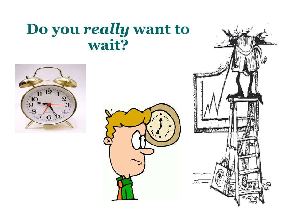 Do you really want to wait