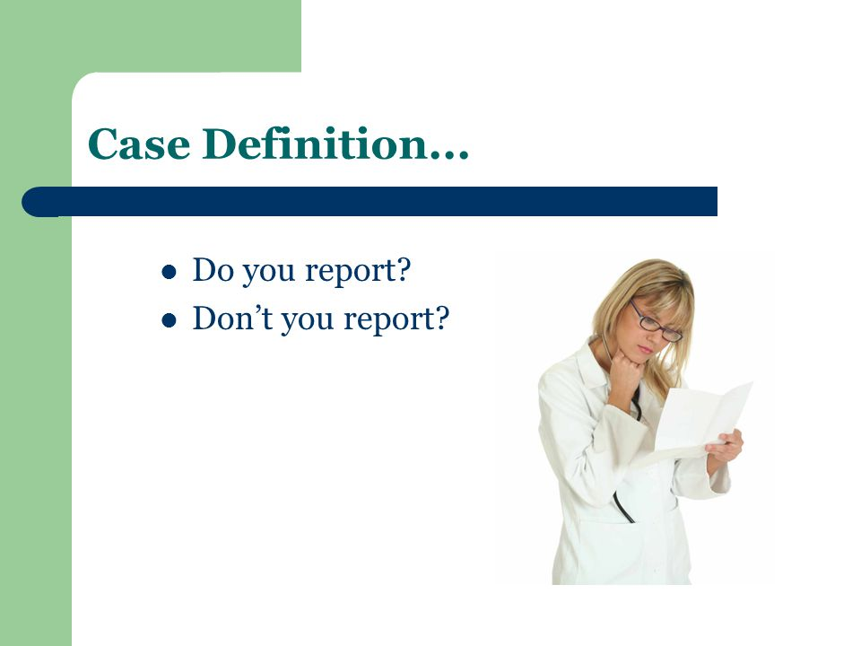Case Definition... Do you report Don't you report