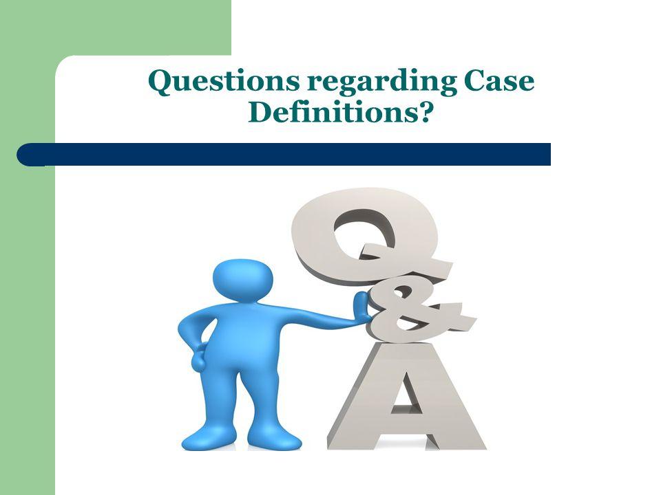 Questions regarding Case Definitions