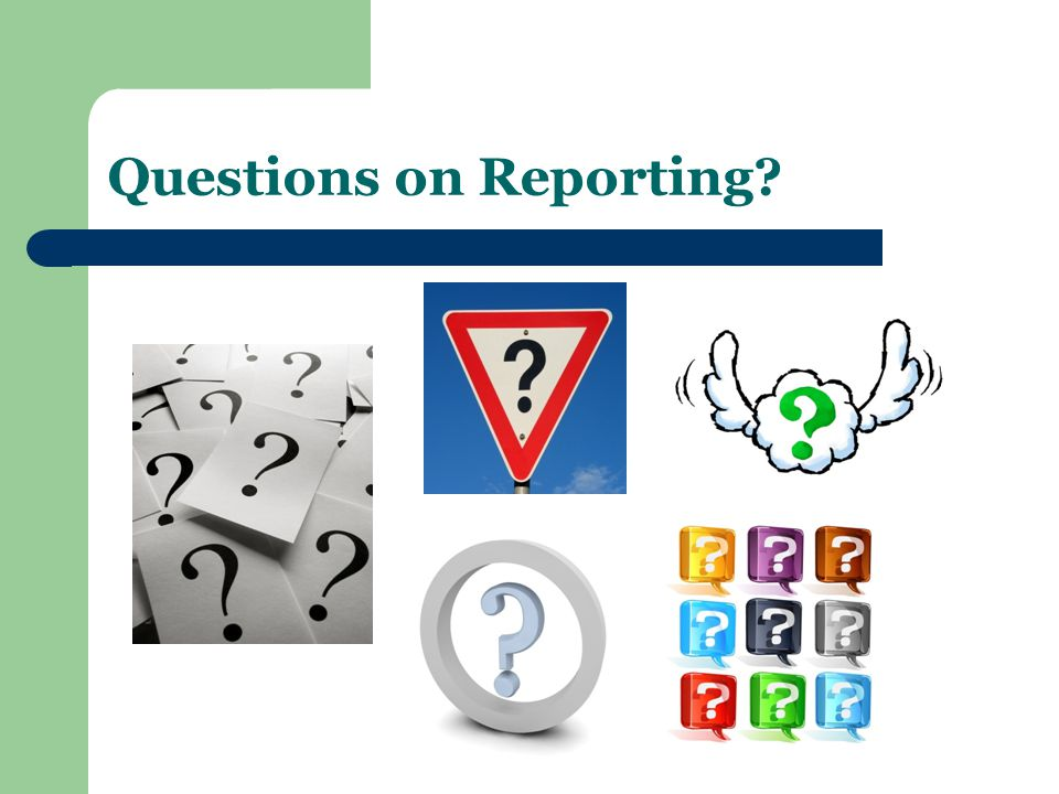 Questions on Reporting?