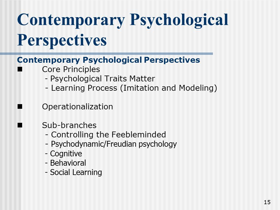 15 Contemporary Psychological Perspectives Contemporary Psychological Perspectives Core Principles - Psychological Traits Matter - Learning Process (I