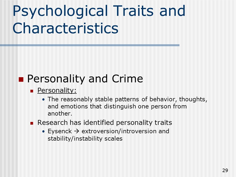 29 Psychological Traits and Characteristics Personality and Crime Personality: The reasonably stable patterns of behavior, thoughts, and emotions that