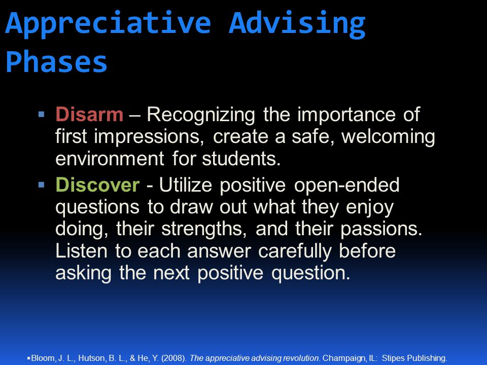 Appreciative Advising Phases  Disarm – Recognizing the importance of first impressions, create a safe, welcoming environment for students.