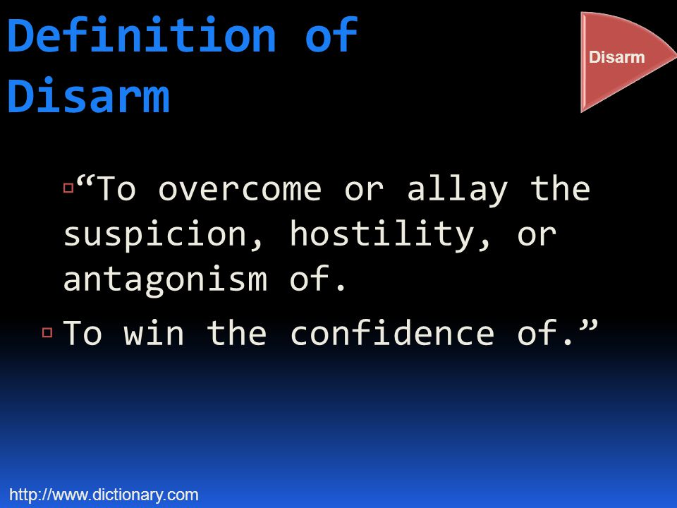 Definition of Disarm  To overcome or allay the suspicion, hostility, or antagonism of.