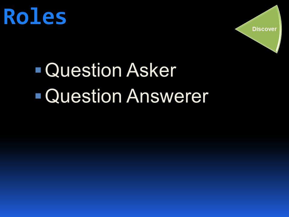 Roles  Question Asker  Question Answerer Discover