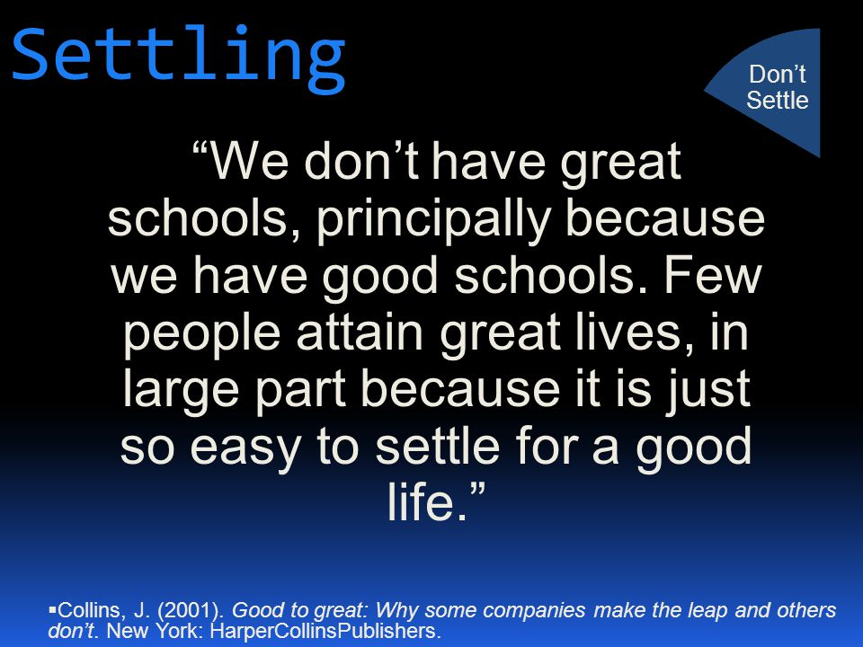 """Settling """"We don't have great schools, principally because we have good schools. Few people attain great lives, in large part because it is just so ea"""