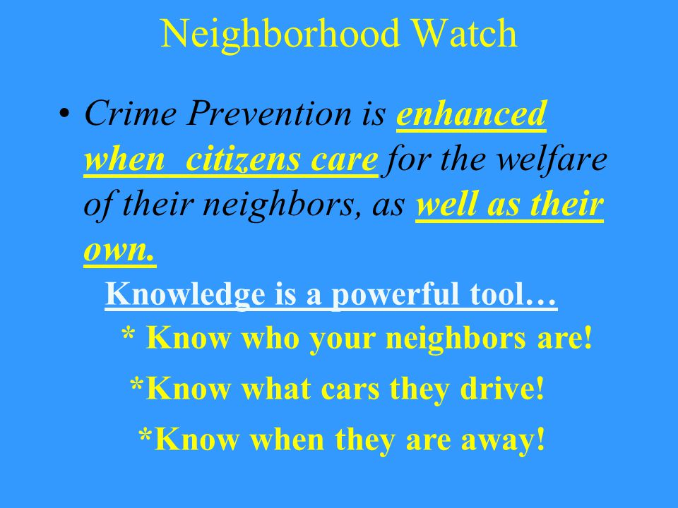 What is Neighborhood Watch? A program involving the joint efforts of the police, the community, designed to enhance neighborhood security, heighten th