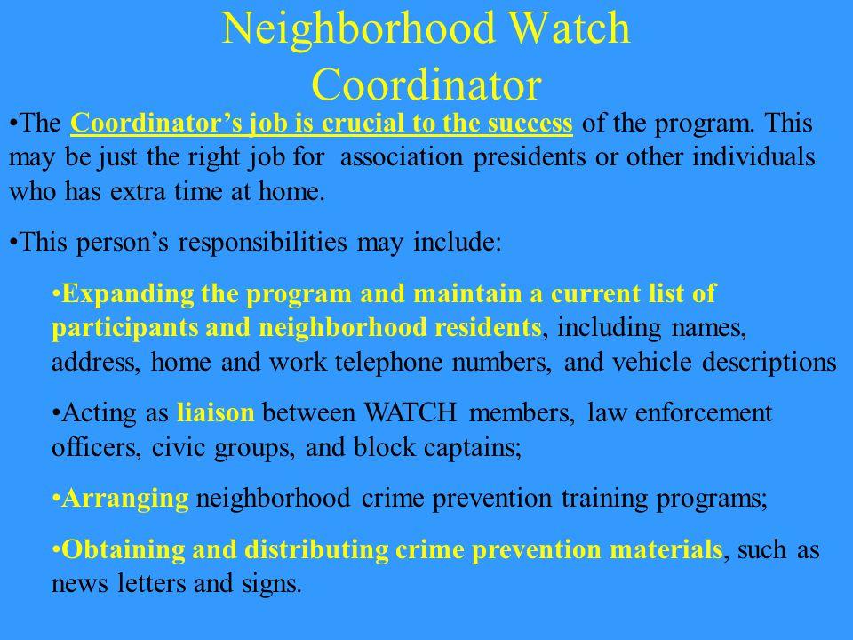 Neighborhood Watch Coordinator The Coordinator's job is crucial to the success of the program.