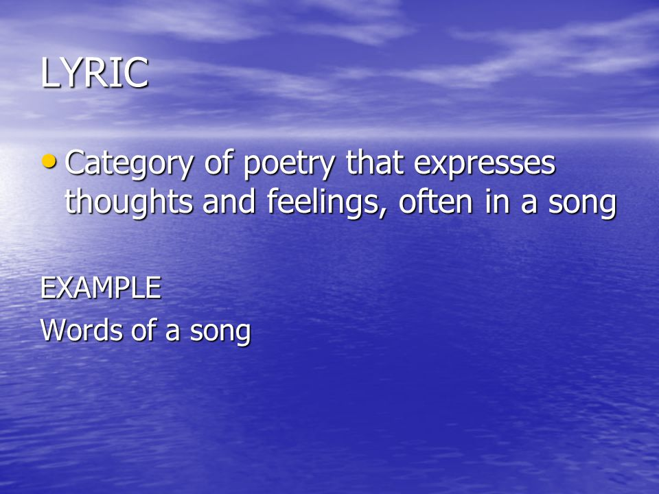 LYRIC Category of poetry that expresses thoughts and feelings, often in a song Category of poetry that expresses thoughts and feelings, often in a son