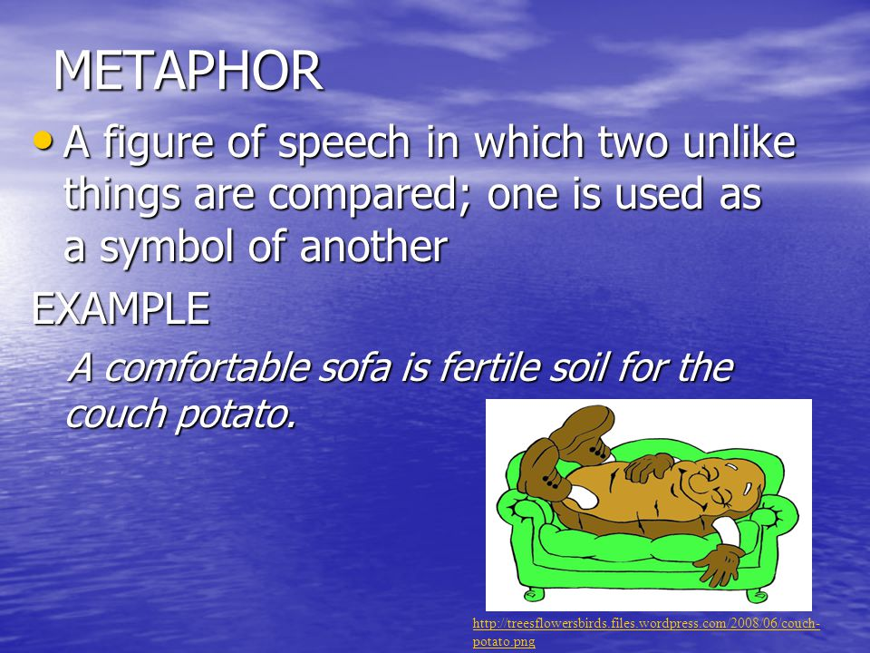 METAPHOR A figure of speech in which two unlike things are compared; one is used as a symbol of another A figure of speech in which two unlike things
