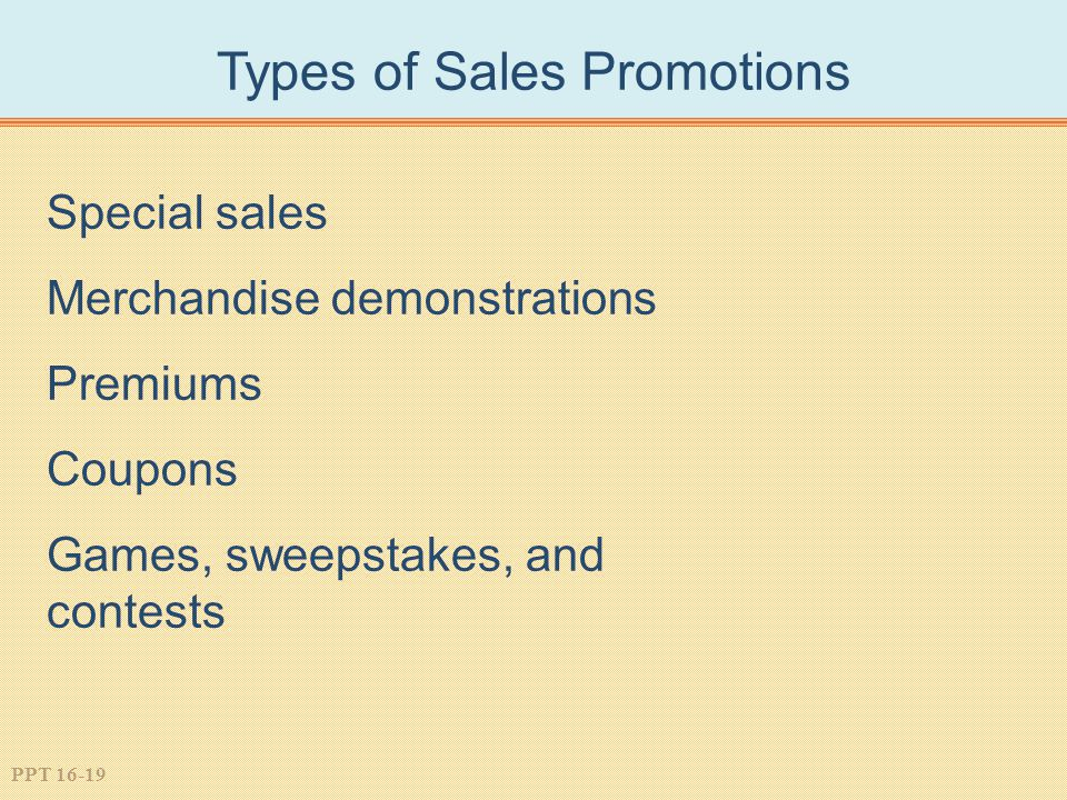 PPT 16-19 Types of Sales Promotions Special sales Merchandise demonstrations Premiums Coupons Games, sweepstakes, and contests