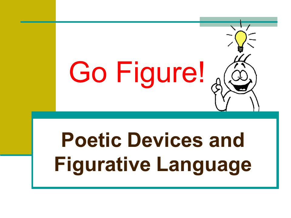 Go Figure! Poetic Devices and Figurative Language