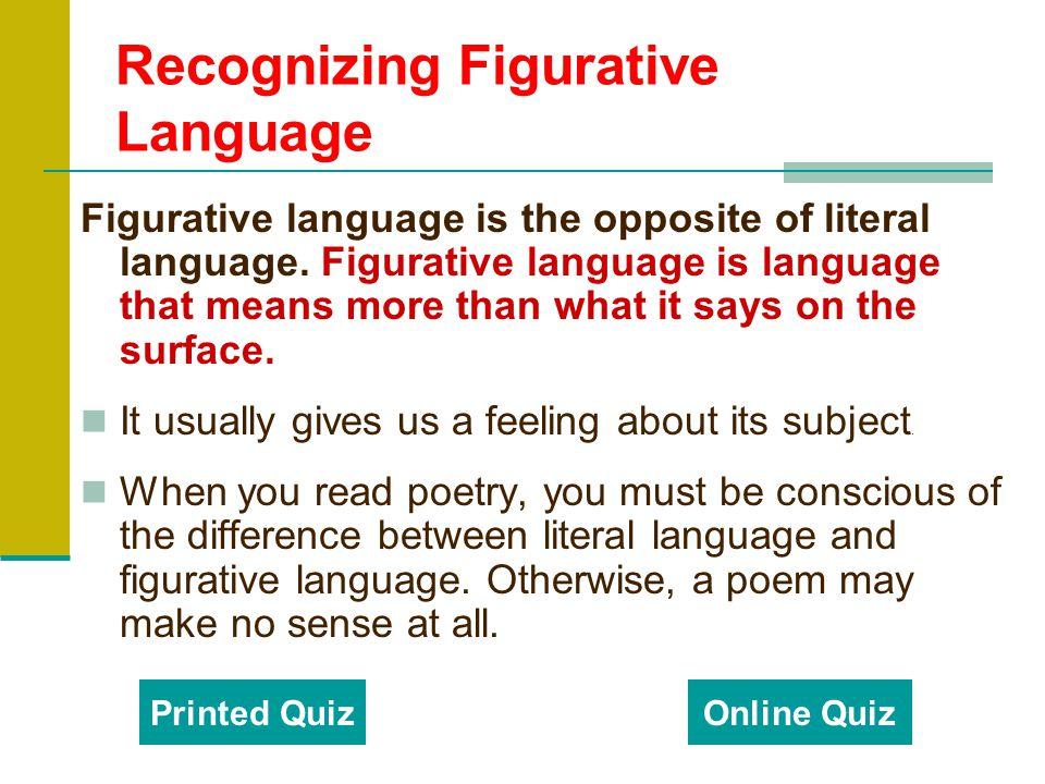 Recognizing Figurative Language Figurative language is the opposite of literal language.