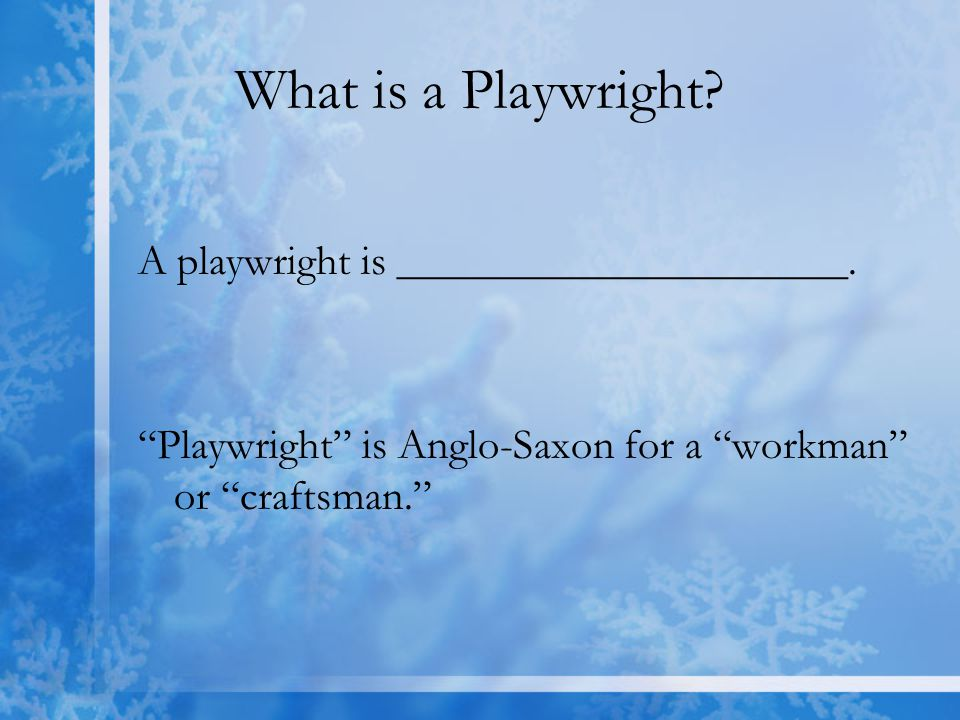 What is a Playwright. A playwright is _____________________.