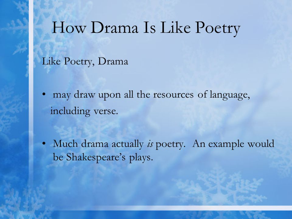Presented through actors When reading or watching a play, consider the following: A play presents action through actors, so it's direct, immediate, and enhanced (or ruined!) by the actor's skills.
