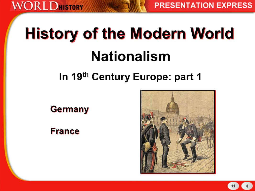 History of the Modern World Nationalism In 19 th Century Europe: part 1 Germany France Germany France