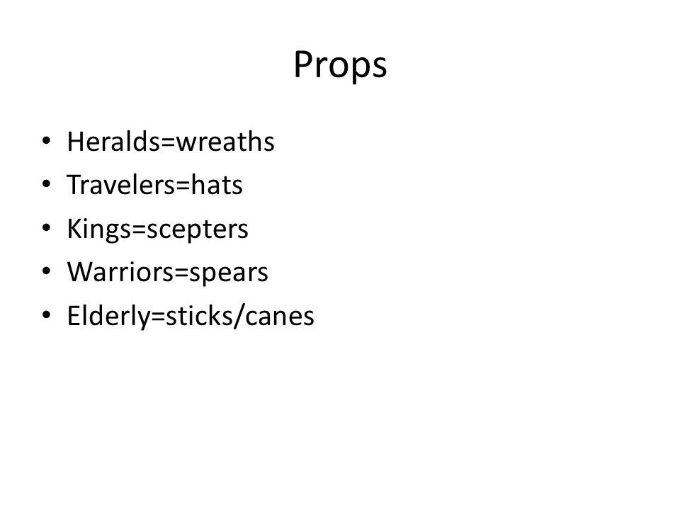 Props Heralds=wreaths Travelers=hats Kings=scepters Warriors=spears Elderly=sticks/canes