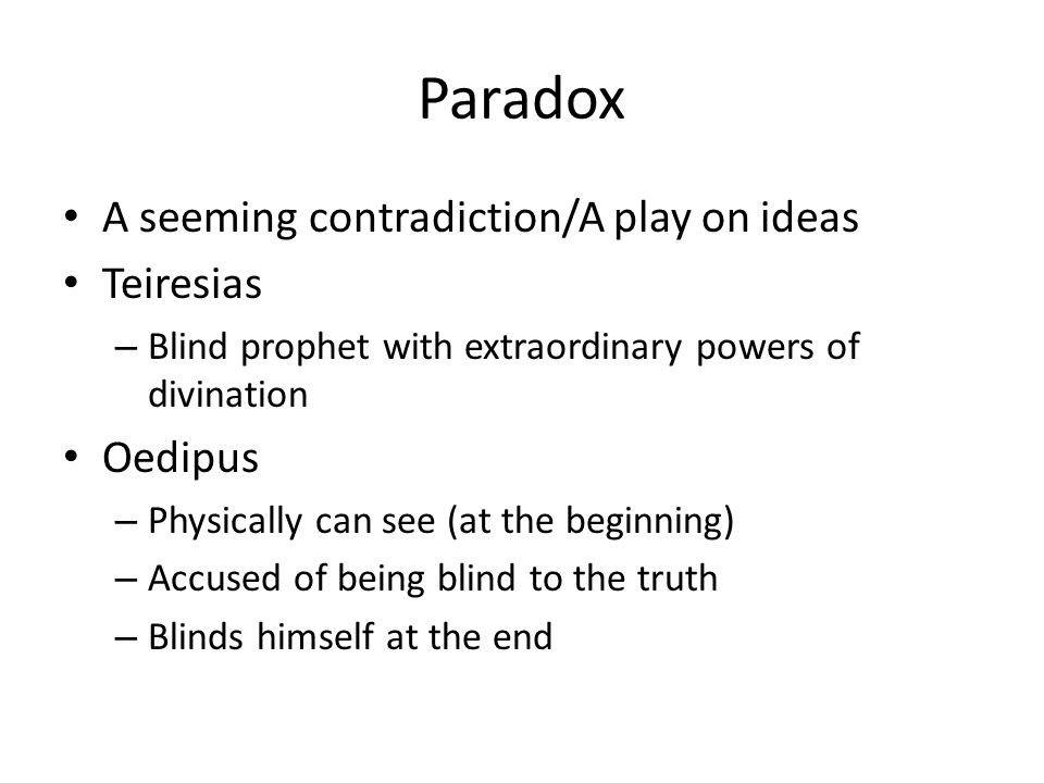 Paradox A seeming contradiction/A play on ideas Teiresias – Blind prophet with extraordinary powers of divination Oedipus – Physically can see (at the