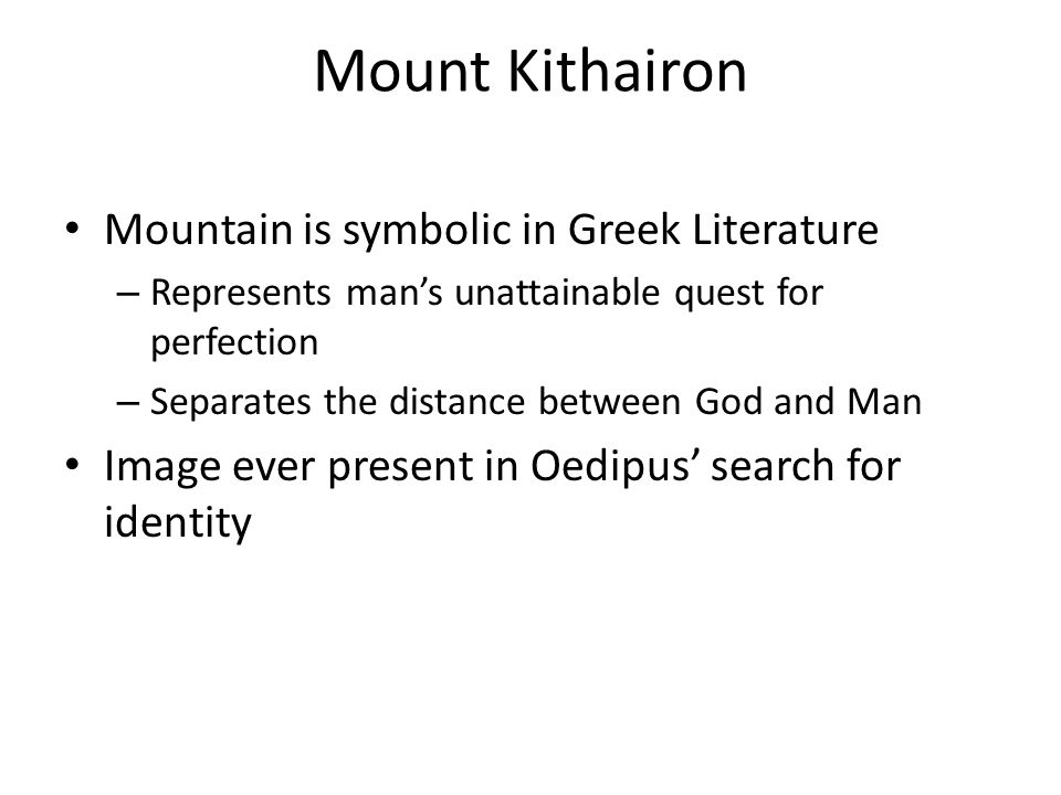 Mount Kithairon Mountain is symbolic in Greek Literature – Represents man's unattainable quest for perfection – Separates the distance between God and