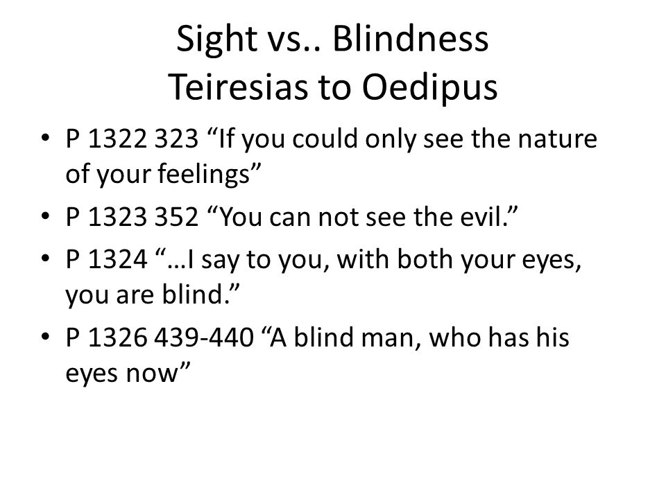 "Sight vs.. Blindness Teiresias to Oedipus P 1322 323 ""If you could only see the nature of your feelings"" P 1323 352 ""You can not see the evil."" P 1324"