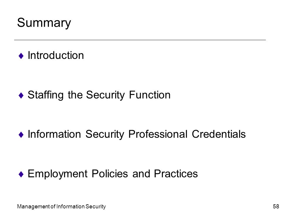 Management of Information Security 58 Summary  Introduction  Staffing the Security Function  Information Security Professional Credentials  Employment Policies and Practices