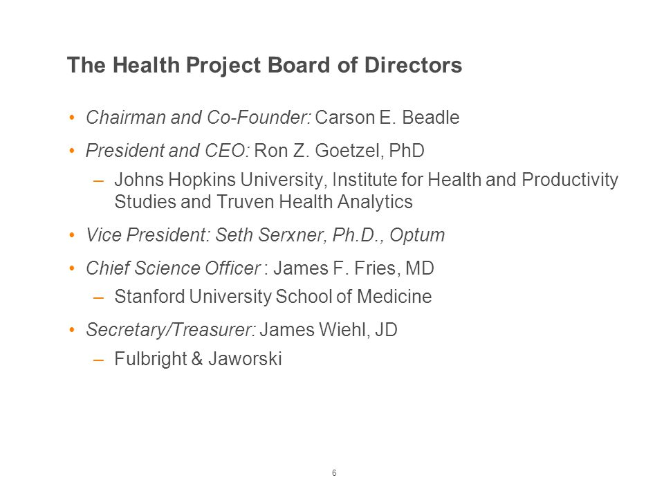 The Health Project Board of Directors 6 Chairman and Co-Founder: Carson E. Beadle President and CEO: Ron Z. Goetzel, PhD –Johns Hopkins University, In