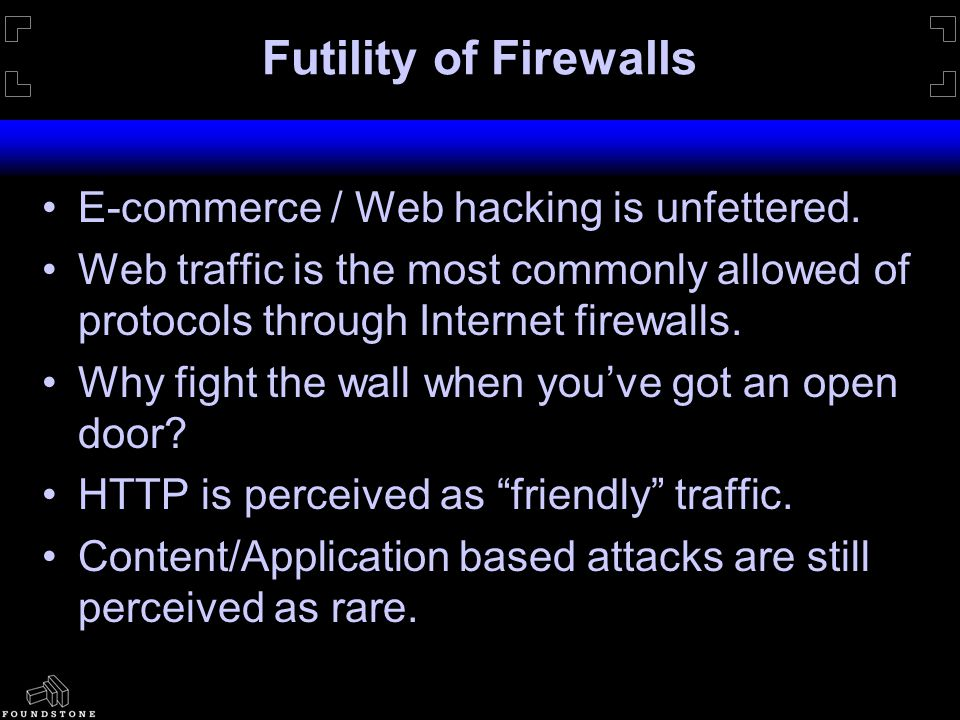 Futility of Firewalls E-commerce / Web hacking is unfettered.