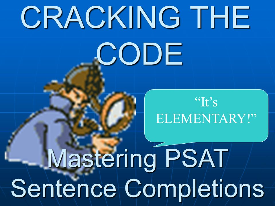 """CRACKING THE CODE Mastering PSAT Sentence Completions """"It's ELEMENTARY!"""""""