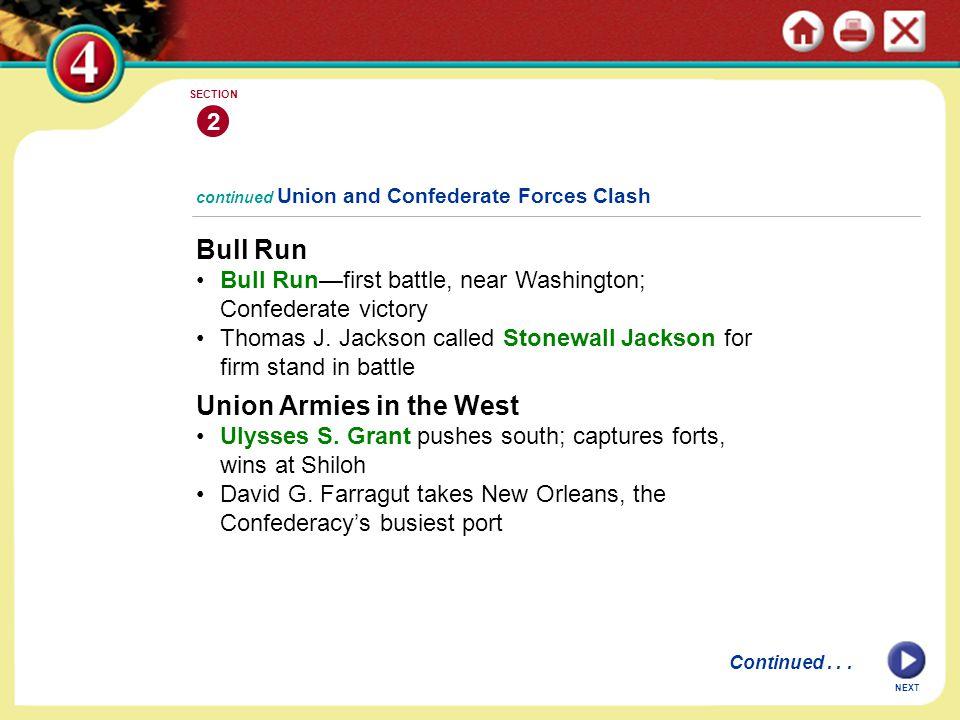 Bull Run Bull Run—first battle, near Washington; Confederate victory Thomas J. Jackson called Stonewall Jackson for firm stand in battle continued Uni