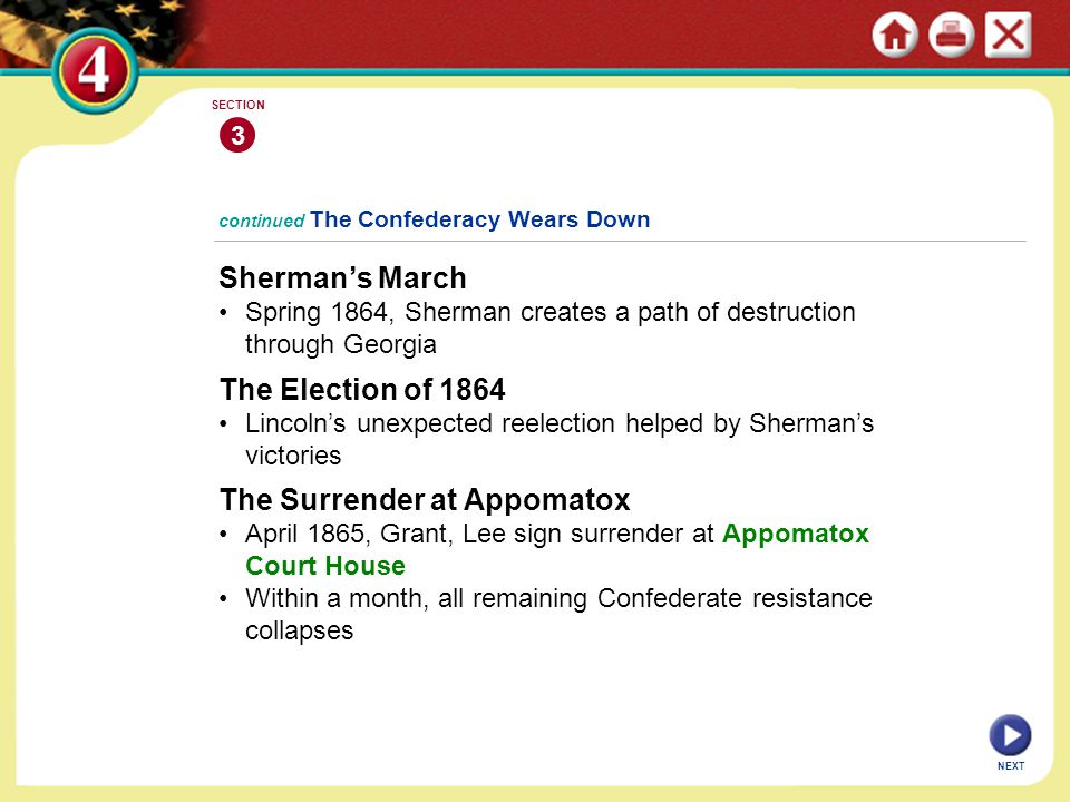 NEXT 3 SECTION continued The Confederacy Wears Down Sherman's March Spring 1864, Sherman creates a path of destruction through Georgia The Surrender a