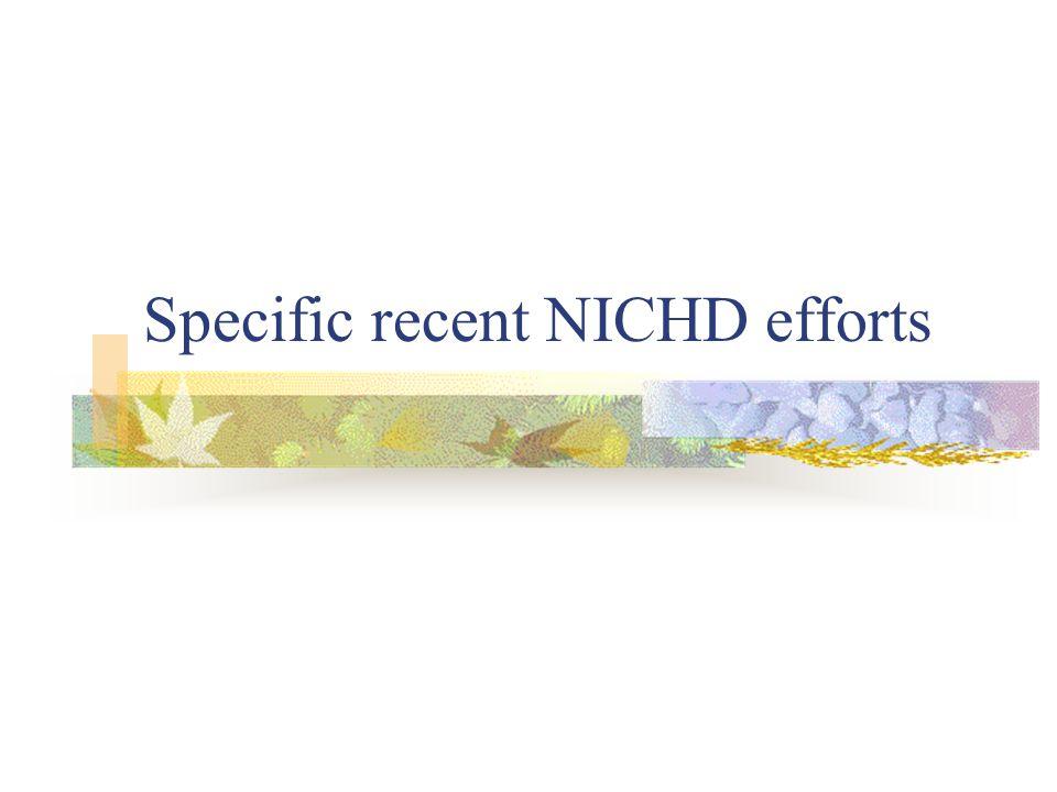 Specific recent NICHD efforts