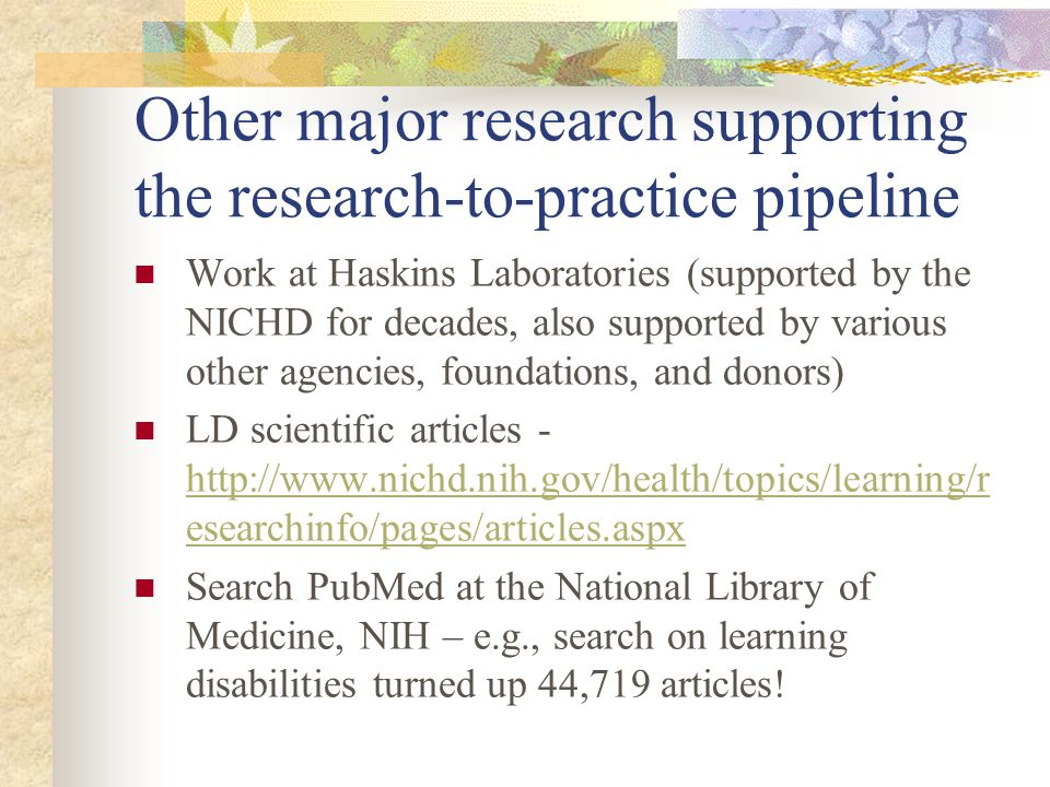 Other major research supporting the research-to-practice pipeline Work at Haskins Laboratories (supported by the NICHD for decades, also supported by