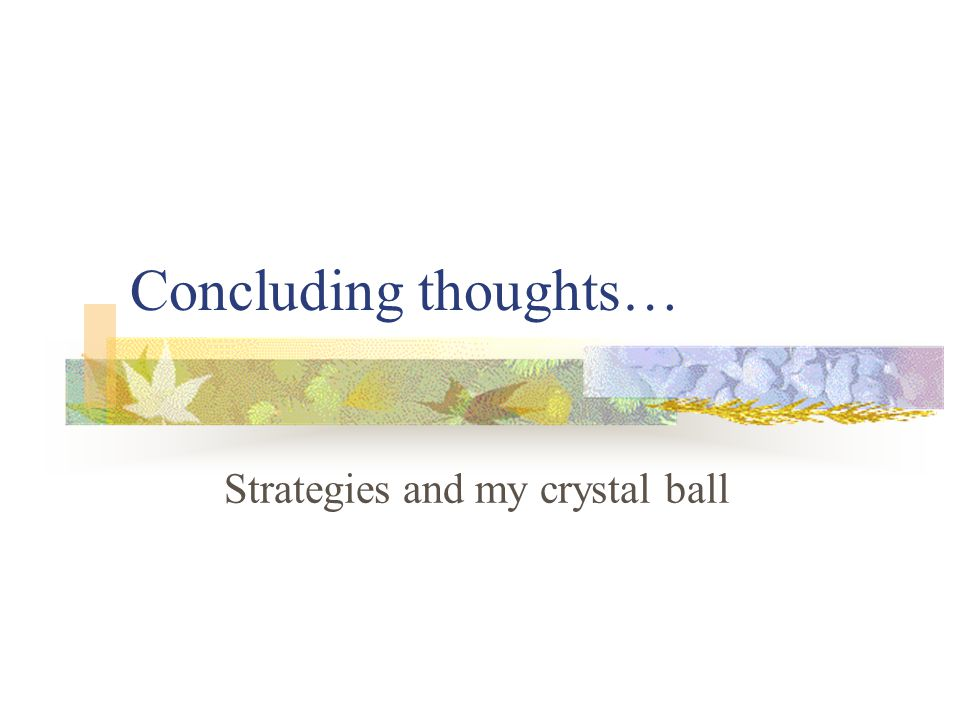 Concluding thoughts… Strategies and my crystal ball