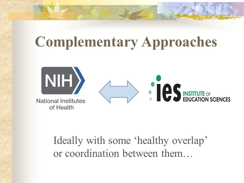 Complementary Approaches Ideally with some 'healthy overlap' or coordination between them…