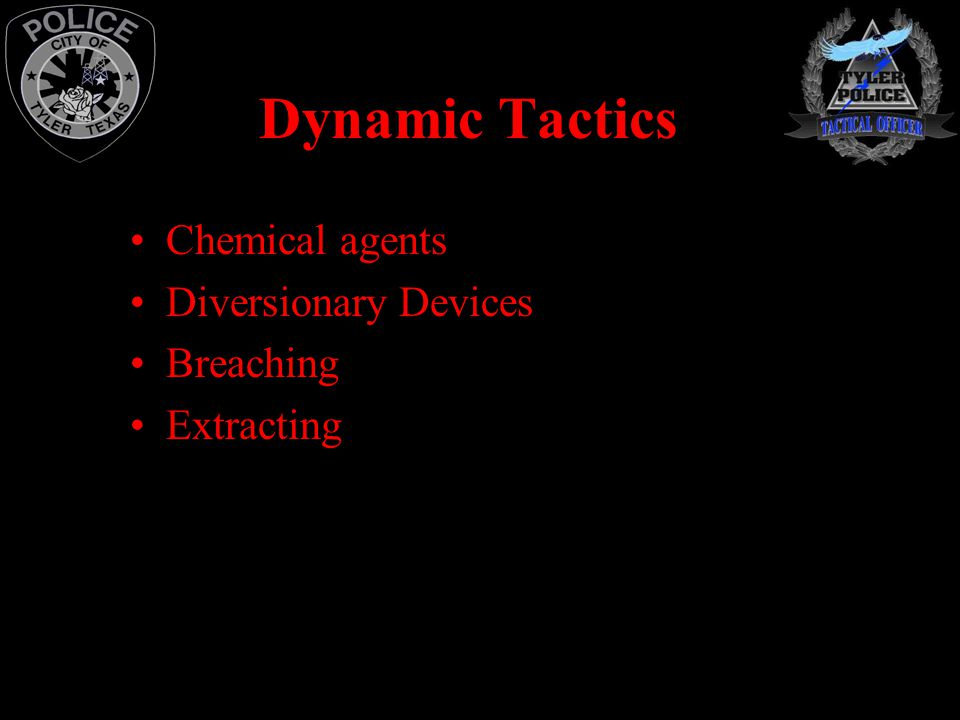 Dynamic Tactics Chemical agents Diversionary Devices Breaching Extracting
