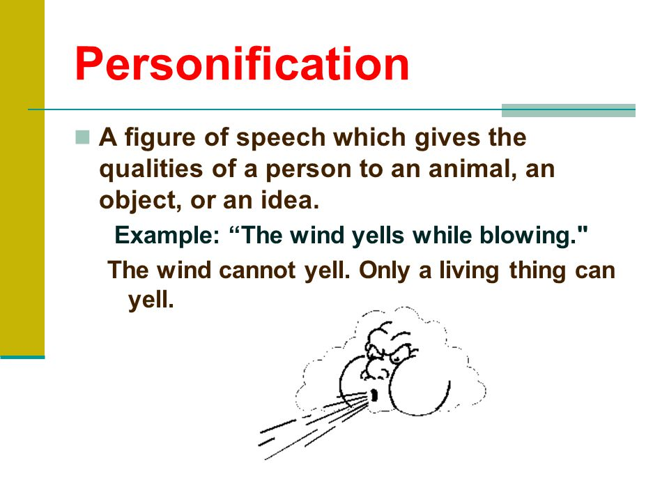 Personification A figure of speech which gives the qualities of a person to an animal, an object, or an idea.