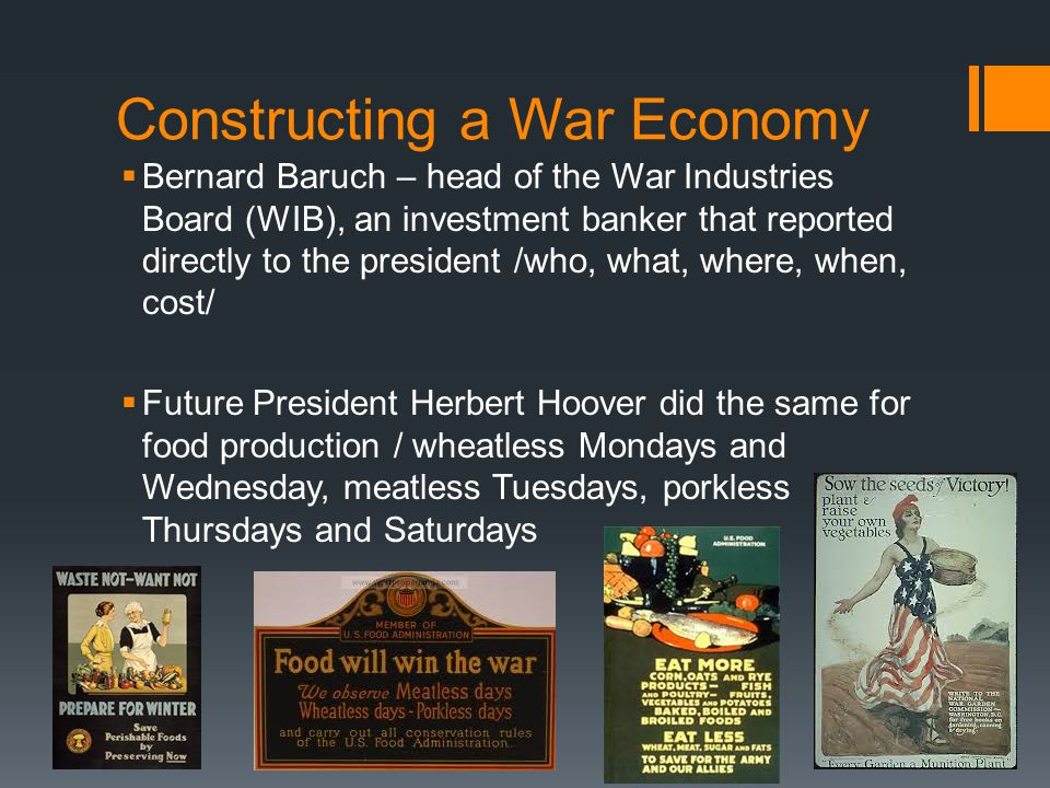 Constructing a War Economy  Bernard Baruch – head of the War Industries Board (WIB), an investment banker that reported directly to the president /wh
