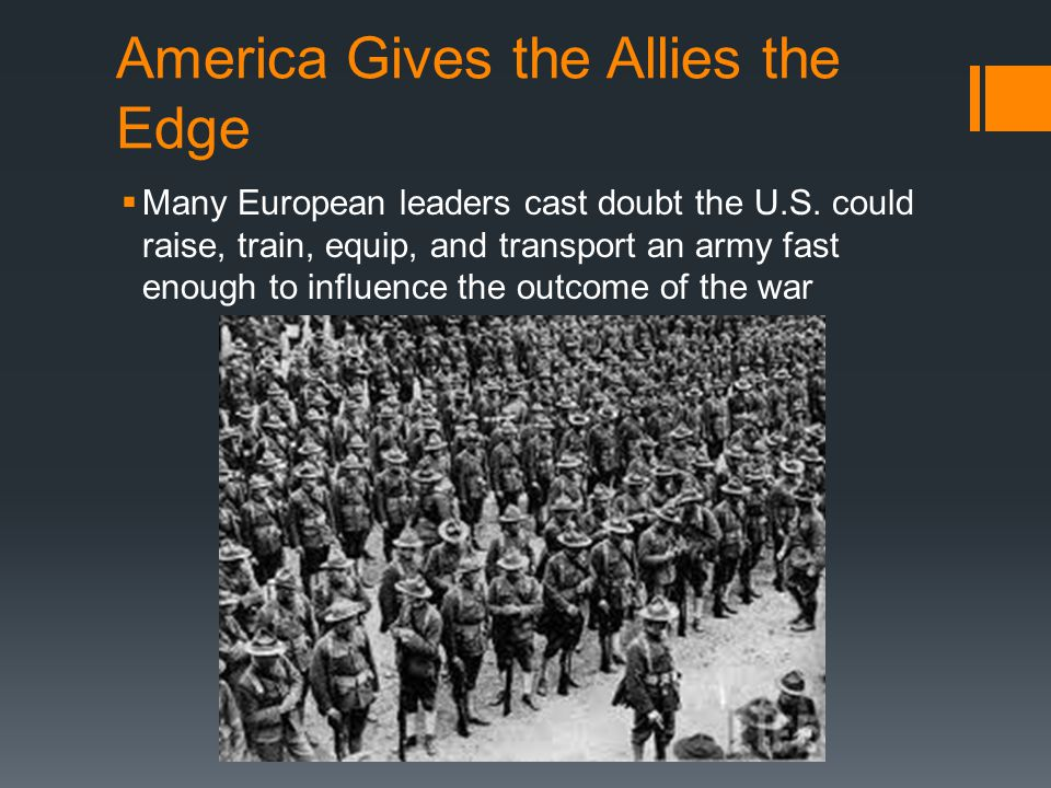 America Gives the Allies the Edge  Many European leaders cast doubt the U.S. could raise, train, equip, and transport an army fast enough to influenc