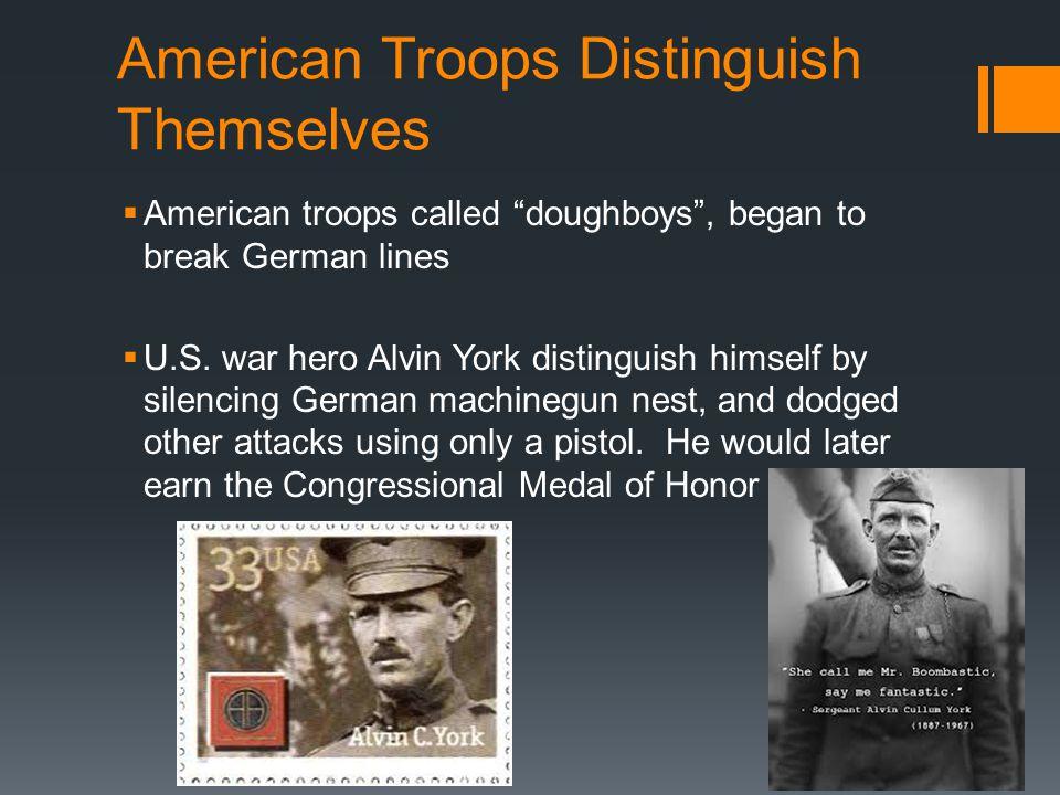 """American Troops Distinguish Themselves  American troops called """"doughboys"""", began to break German lines  U.S. war hero Alvin York distinguish himsel"""