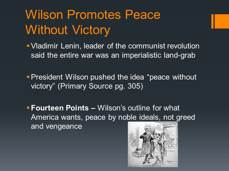 Wilson Promotes Peace Without Victory  Vladimir Lenin, leader of the communist revolution said the entire war was an imperialistic land-grab  Presid