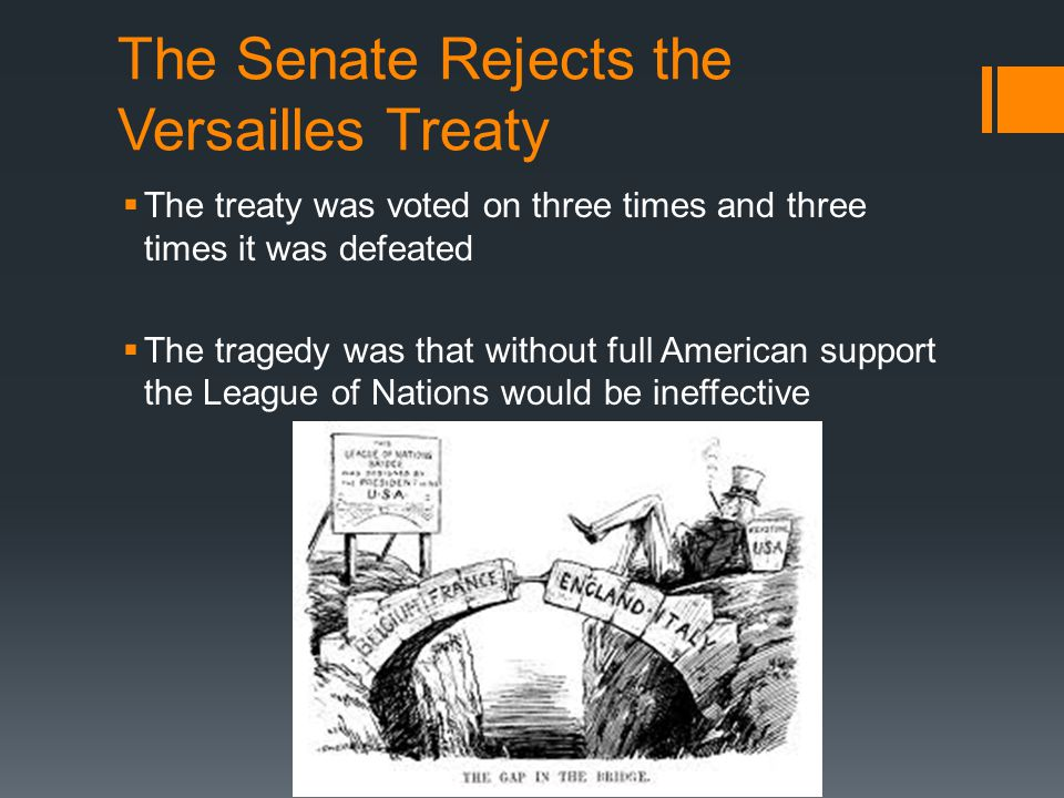 The Senate Rejects the Versailles Treaty  The treaty was voted on three times and three times it was defeated  The tragedy was that without full Ame
