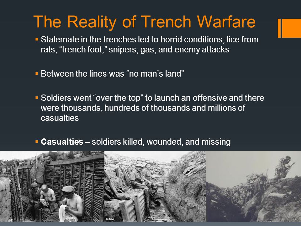 """The Reality of Trench Warfare  Stalemate in the trenches led to horrid conditions; lice from rats, """"trench foot,"""" snipers, gas, and enemy attacks  B"""