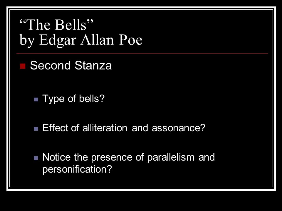 """""""The Bells"""" by Edgar Allan Poe Second Stanza Type of bells? Effect of alliteration and assonance? Notice the presence of parallelism and personificati"""