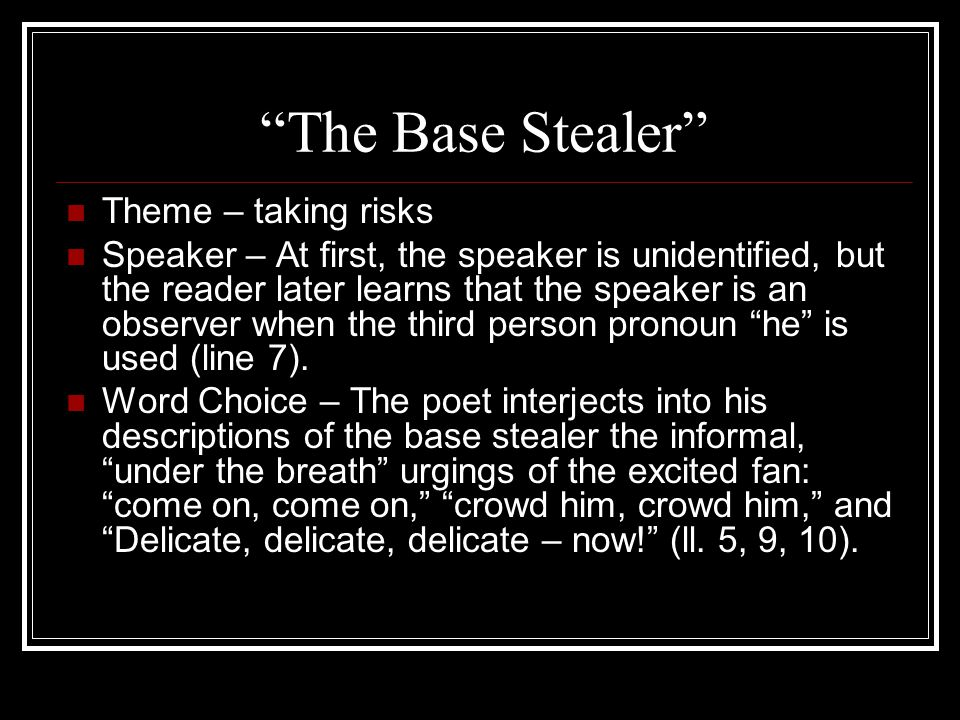 """""""The Base Stealer"""" Theme – taking risks Speaker – At first, the speaker is unidentified, but the reader later learns that the speaker is an observer w"""