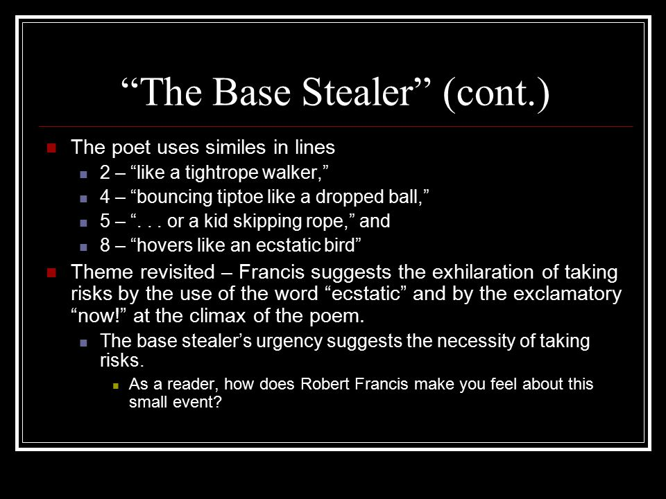 """""""The Base Stealer"""" (cont.) The poet uses similes in lines 2 – """"like a tightrope walker,"""" 4 – """"bouncing tiptoe like a dropped ball,"""" 5 – """"... or a kid"""