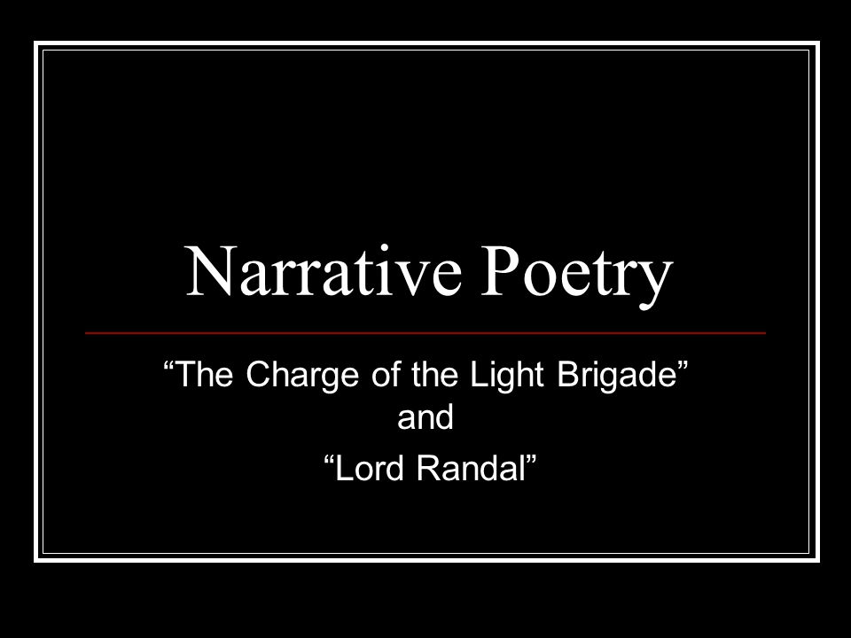 """Narrative Poetry """"The Charge of the Light Brigade"""" and """"Lord Randal"""""""