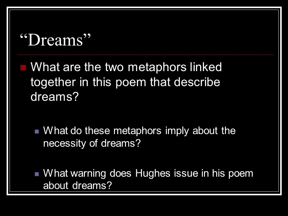 """""""Dreams"""" What are the two metaphors linked together in this poem that describe dreams? What do these metaphors imply about the necessity of dreams? Wh"""