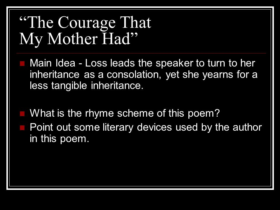 """""""The Courage That My Mother Had"""" Main Idea - Loss leads the speaker to turn to her inheritance as a consolation, yet she yearns for a less tangible in"""